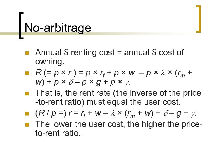 No-arbitrage n n n Annual $ renting cost = annual $ cost of owning.