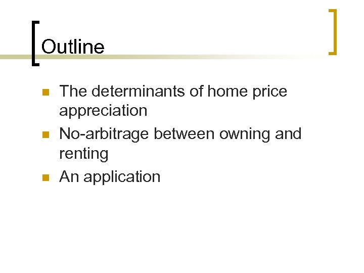 Outline n n n The determinants of home price appreciation No-arbitrage between owning and