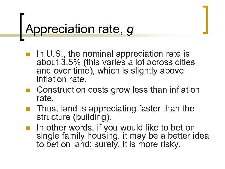 Appreciation rate, g n n In U. S. , the nominal appreciation rate is