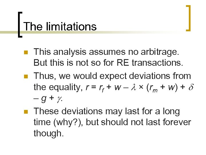 The limitations n n n This analysis assumes no arbitrage. But this is not