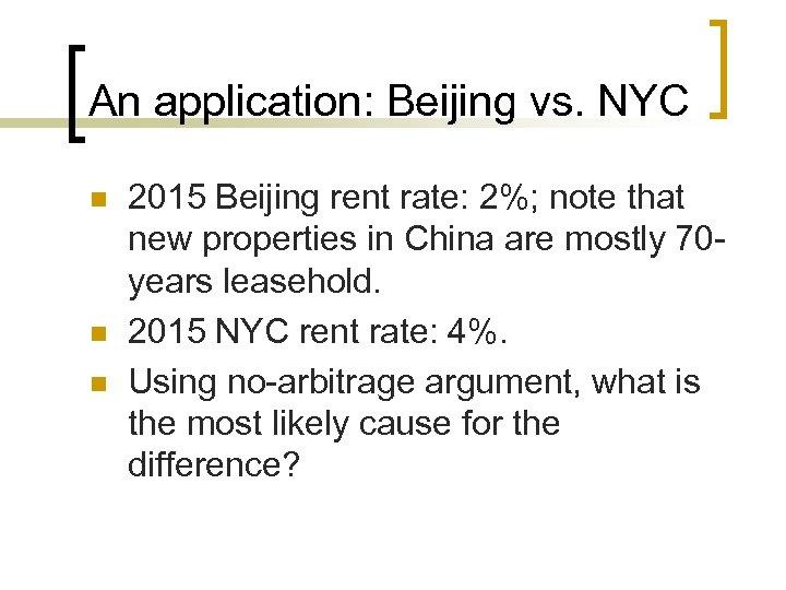 An application: Beijing vs. NYC n n n 2015 Beijing rent rate: 2%; note