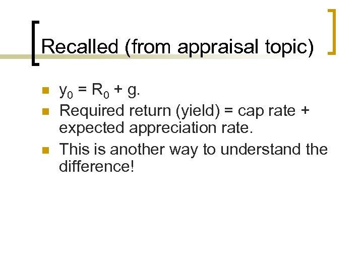 Recalled (from appraisal topic) n n n y 0 = R 0 + g.