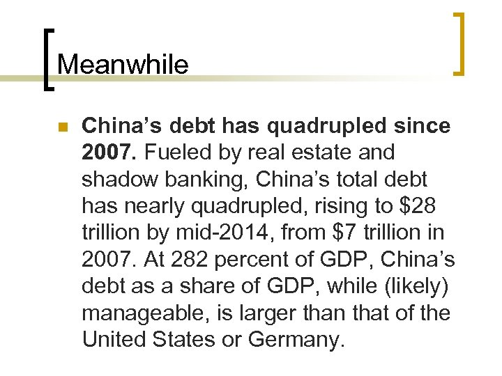 Meanwhile n China's debt has quadrupled since 2007. Fueled by real estate and shadow