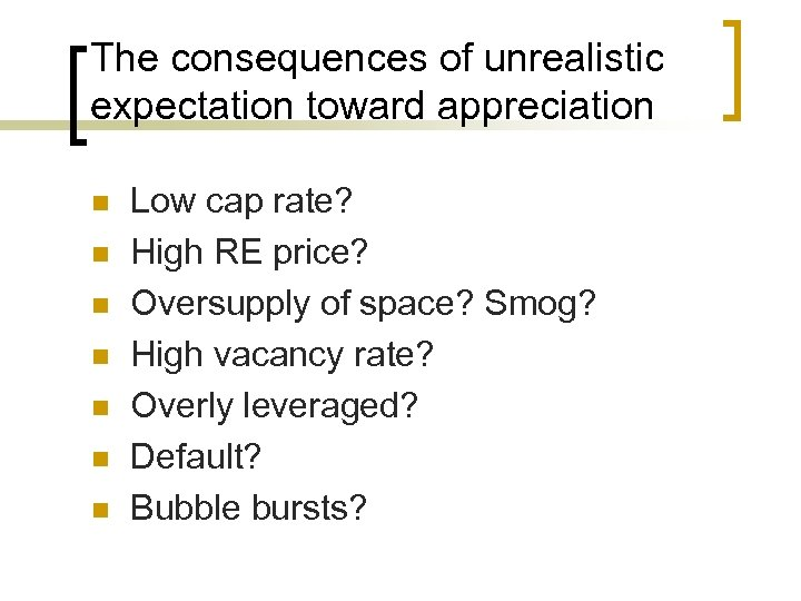 The consequences of unrealistic expectation toward appreciation n n n Low cap rate? High