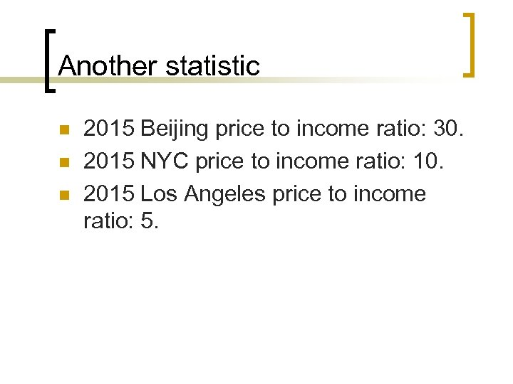 Another statistic n n n 2015 Beijing price to income ratio: 30. 2015 NYC