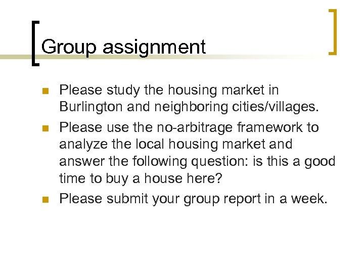Group assignment n n n Please study the housing market in Burlington and neighboring