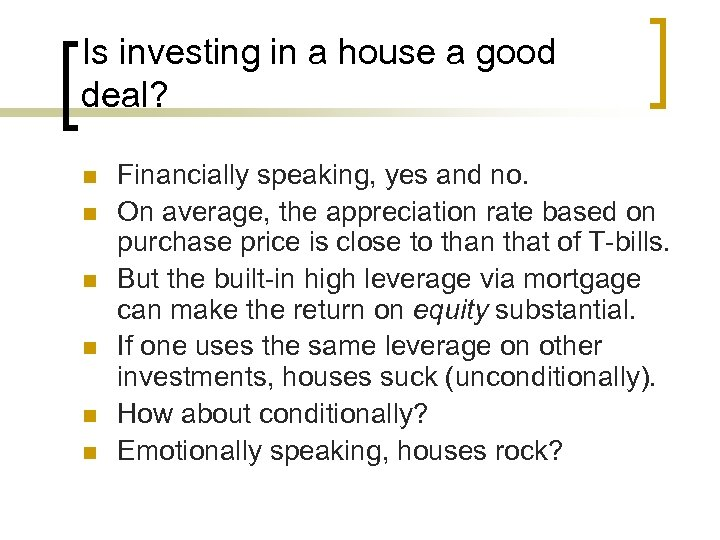 Is investing in a house a good deal? n n n Financially speaking, yes
