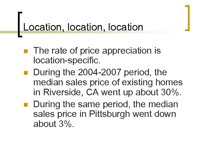 Location, location n The rate of price appreciation is location-specific. During the 2004 -2007