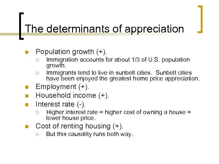 The determinants of appreciation n Population growth (+). ¡ ¡ n n n Employment