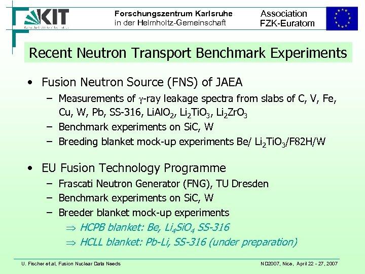 Forschungszentrum Karlsruhe in der Helmholtz-Gemeinschaft Association FZK-Euratom Recent Neutron Transport Benchmark Experiments • Fusion