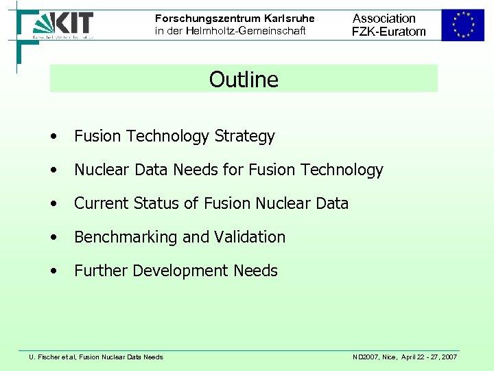 Forschungszentrum Karlsruhe in der Helmholtz-Gemeinschaft Association FZK-Euratom Outline • Fusion Technology Strategy • Nuclear