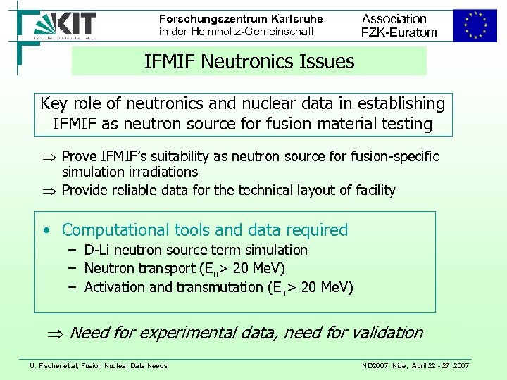 Forschungszentrum Karlsruhe in der Helmholtz-Gemeinschaft Association FZK-Euratom IFMIF Neutronics Issues Key role of neutronics