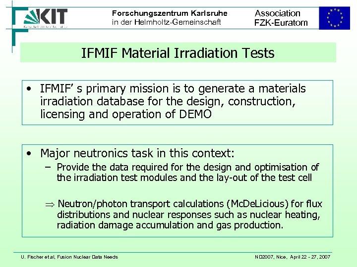 Forschungszentrum Karlsruhe in der Helmholtz-Gemeinschaft Association FZK-Euratom IFMIF Material Irradiation Tests • IFMIF' s