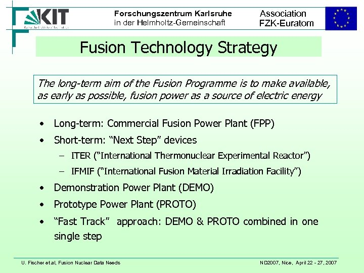 Forschungszentrum Karlsruhe in der Helmholtz-Gemeinschaft Association FZK-Euratom Fusion Technology Strategy The long-term aim of
