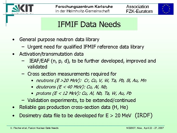 Forschungszentrum Karlsruhe in der Helmholtz-Gemeinschaft Association FZK-Euratom IFMIF Data Needs • General purpose neutron