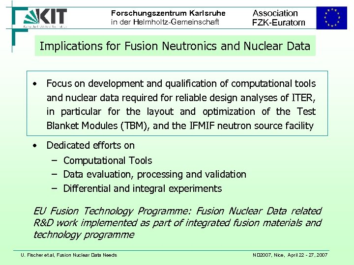 Forschungszentrum Karlsruhe in der Helmholtz-Gemeinschaft Association FZK-Euratom Implications for Fusion Neutronics and Nuclear Data