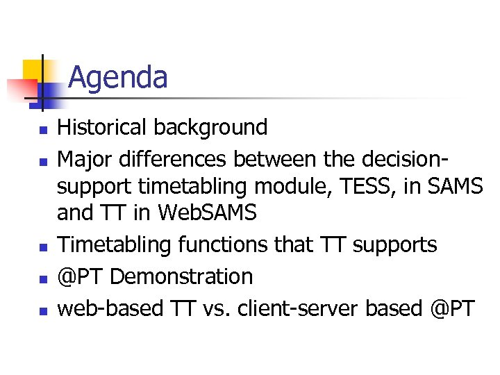 Agenda n n n Historical background Major differences between the decisionsupport timetabling module, TESS,