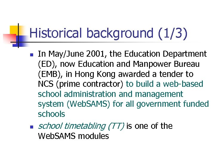 Historical background (1/3) n n In May/June 2001, the Education Department (ED), now Education