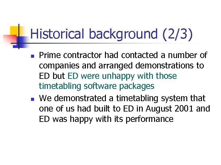 Historical background (2/3) n n Prime contractor had contacted a number of companies and
