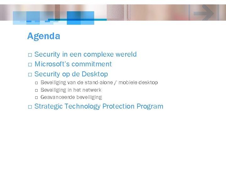 Agenda o o o Security in een complexe wereld Microsoft's commitment Security op de