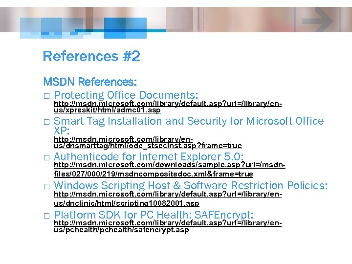 References #2 MSDN References: o Protecting Office Documents: http: //msdn. microsoft. com/library/default. asp? url=/library/enus/xpreskit/html/admc