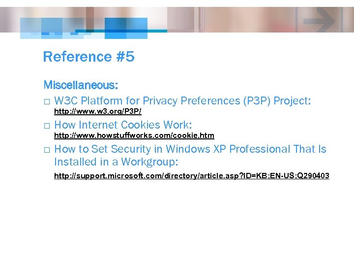 Reference #5 Miscellaneous: o W 3 C Platform for Privacy Preferences (P 3 P)