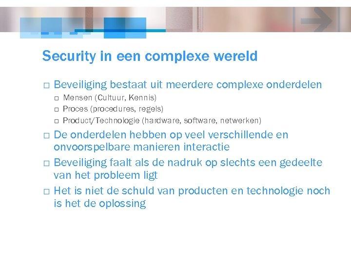 Security in een complexe wereld o Beveiliging bestaat uit meerdere complexe onderdelen o o