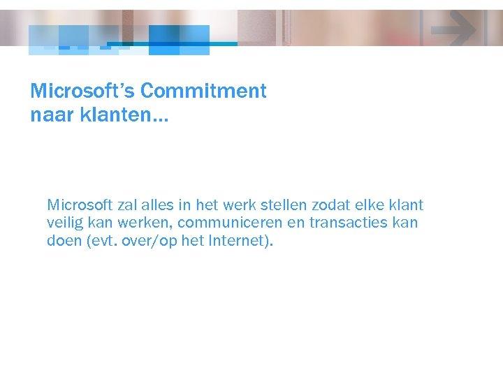Microsoft's Commitment naar klanten… Microsoft zal alles in het werk stellen zodat elke klant