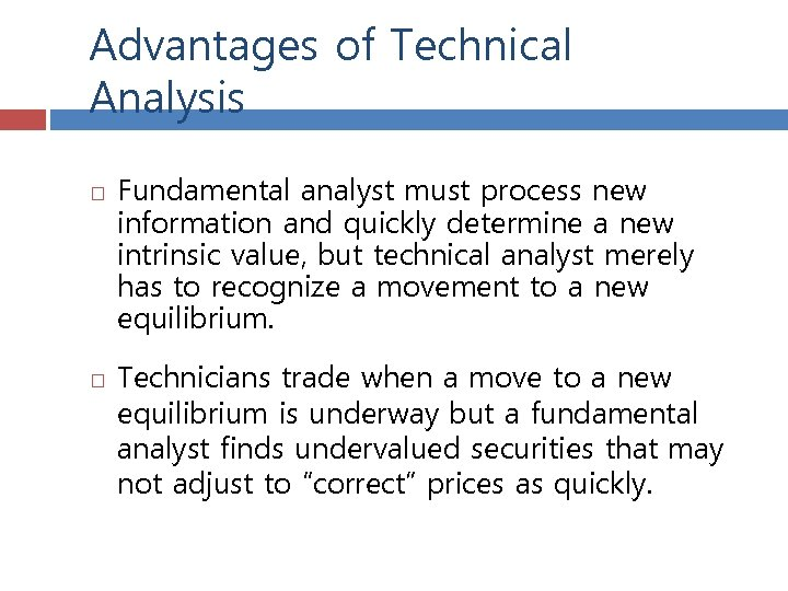 Advantages of Technical Analysis Fundamental analyst must process new information and quickly determine a