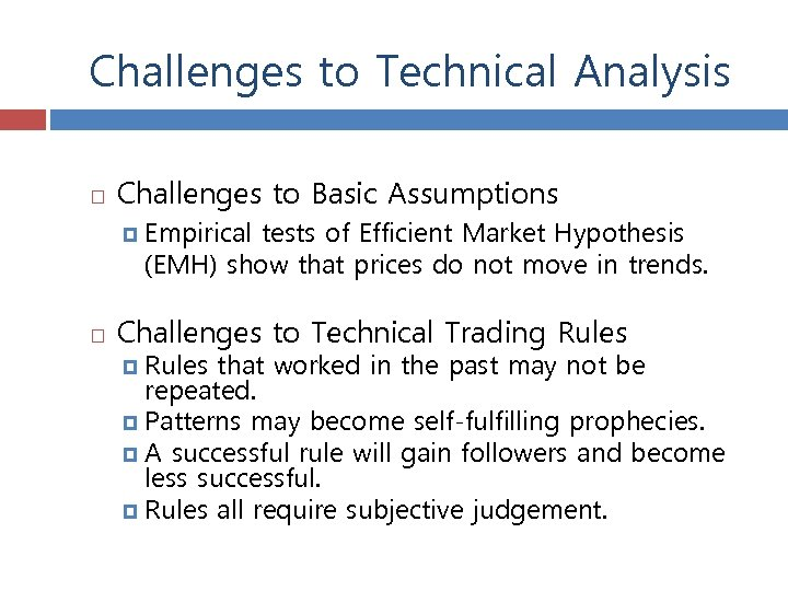 Challenges to Technical Analysis Challenges to Basic Assumptions Empirical tests of Efficient Market Hypothesis