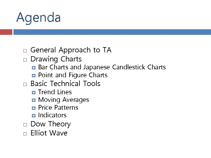 Agenda General Approach to TA Drawing Charts Basic Technical Tools Bar Charts and Japanese