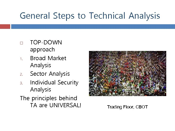 General Steps to Technical Analysis TOP-DOWN approach 1. Broad Market Analysis 2. Sector Analysis