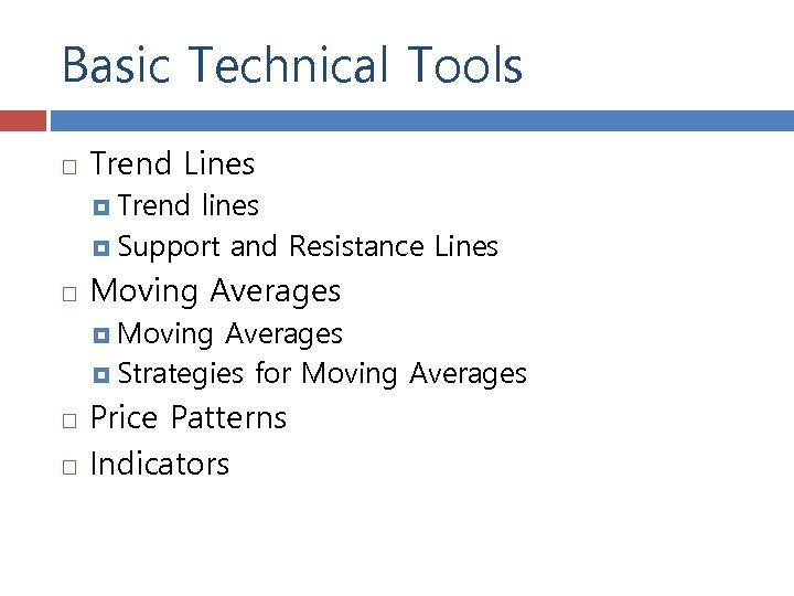 Basic Technical Tools Trend Lines Trend lines Support and Resistance Lines Moving Averages Strategies