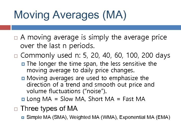 Moving Averages (MA) A moving average is simply the average price over the last