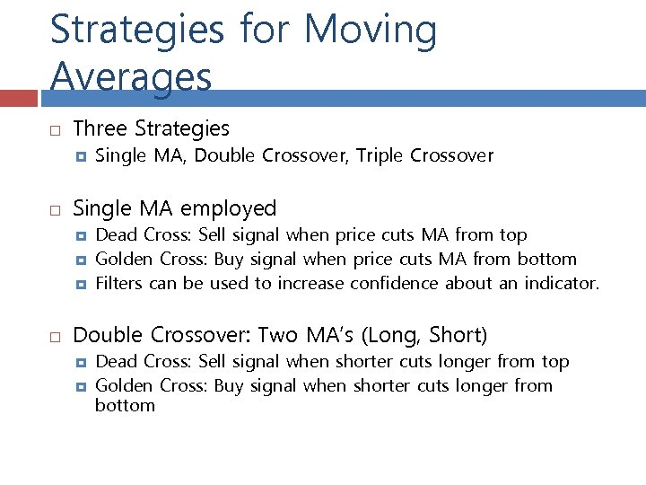 Strategies for Moving Averages Three Strategies Single MA employed Single MA, Double Crossover, Triple