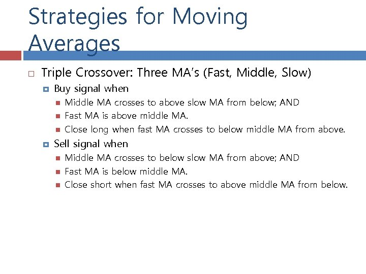 Strategies for Moving Averages Triple Crossover: Three MA's (Fast, Middle, Slow) Buy signal when