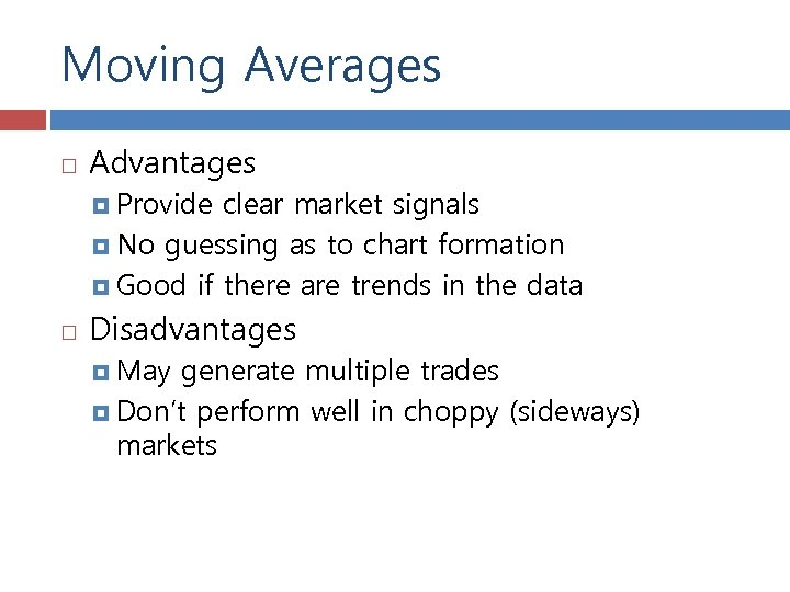 Moving Averages Advantages Provide clear market signals No guessing as to chart formation Good