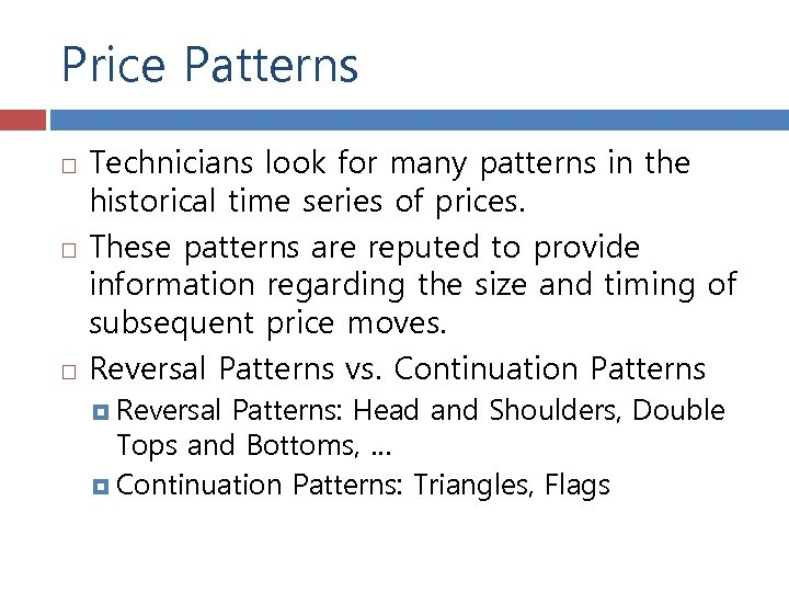 Price Patterns Technicians look for many patterns in the historical time series of prices.