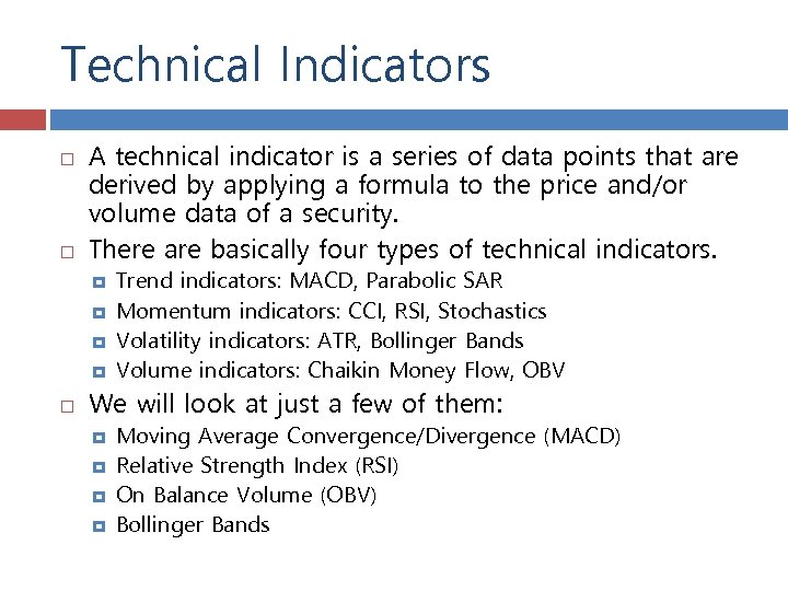 Technical Indicators A technical indicator is a series of data points that are derived