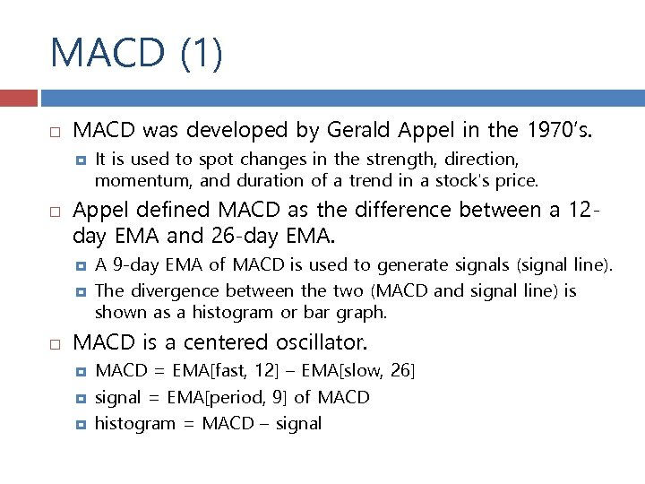MACD (1) MACD was developed by Gerald Appel in the 1970's. Appel defined MACD