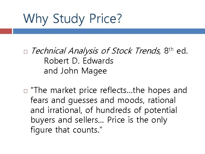 Why Study Price? Technical Analysis of Stock Trends, 8 th ed. Robert D. Edwards