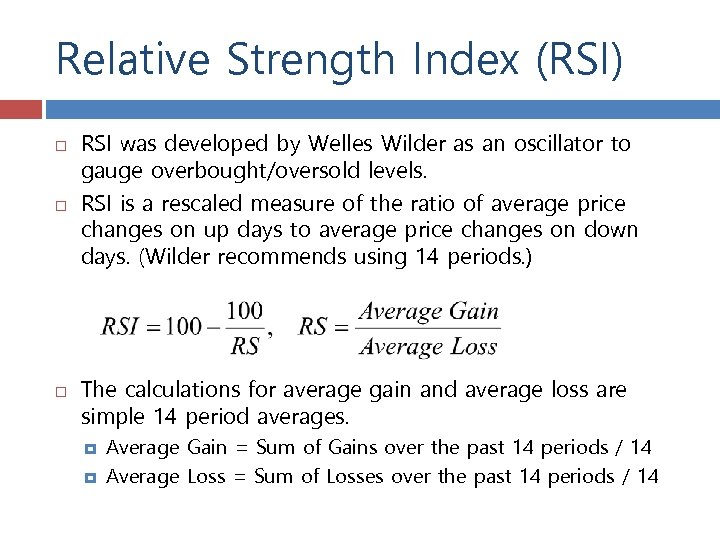 Relative Strength Index (RSI) RSI was developed by Welles Wilder as an oscillator to
