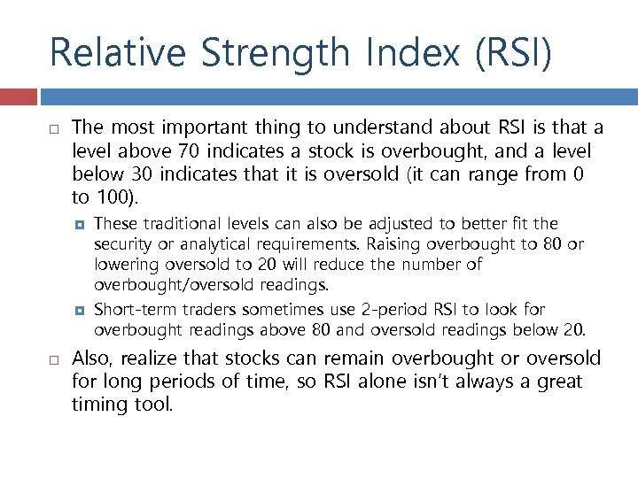 Relative Strength Index (RSI) The most important thing to understand about RSI is that