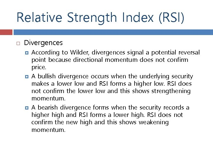 Relative Strength Index (RSI) Divergences According to Wilder, divergences signal a potential reversal point