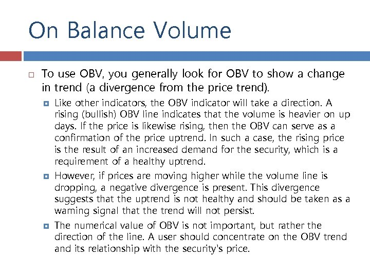 On Balance Volume To use OBV, you generally look for OBV to show a