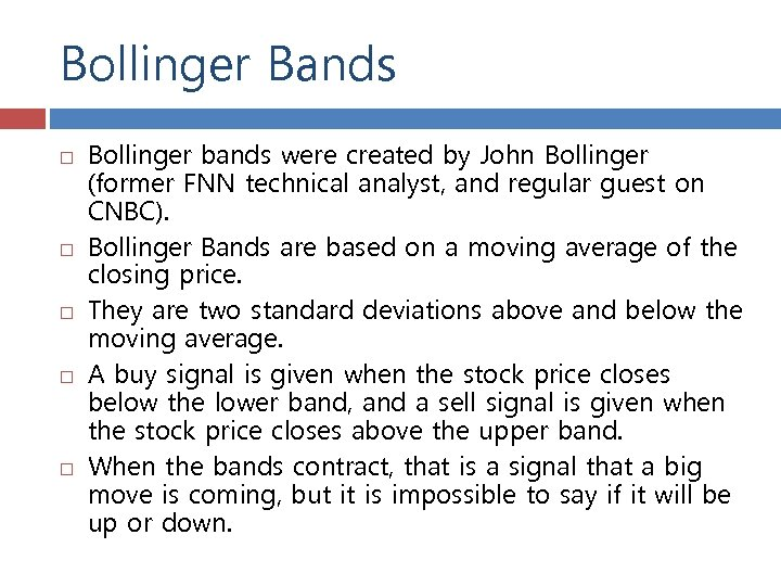 Bollinger Bands Bollinger bands were created by John Bollinger (former FNN technical analyst, and