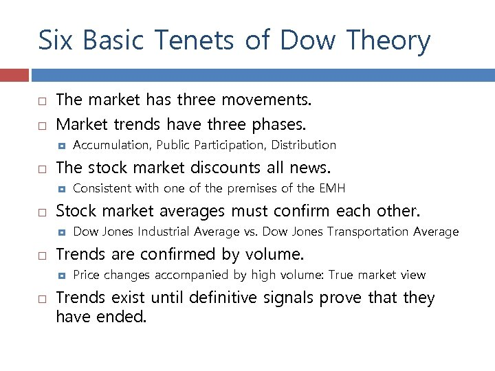 Six Basic Tenets of Dow Theory The market has three movements. Market trends have