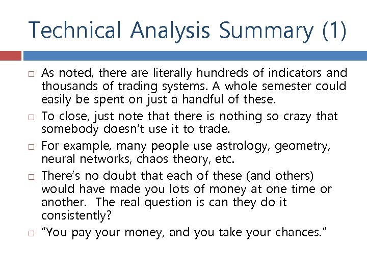 Technical Analysis Summary (1) As noted, there are literally hundreds of indicators and thousands