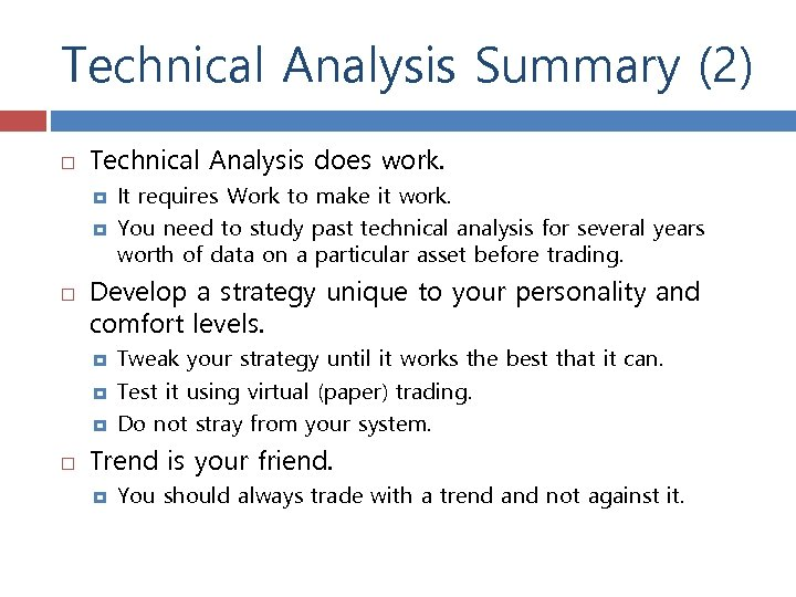 Technical Analysis Summary (2) Technical Analysis does work. Develop a strategy unique to your