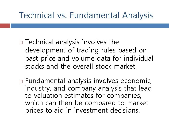Technical vs. Fundamental Analysis Technical analysis involves the development of trading rules based on